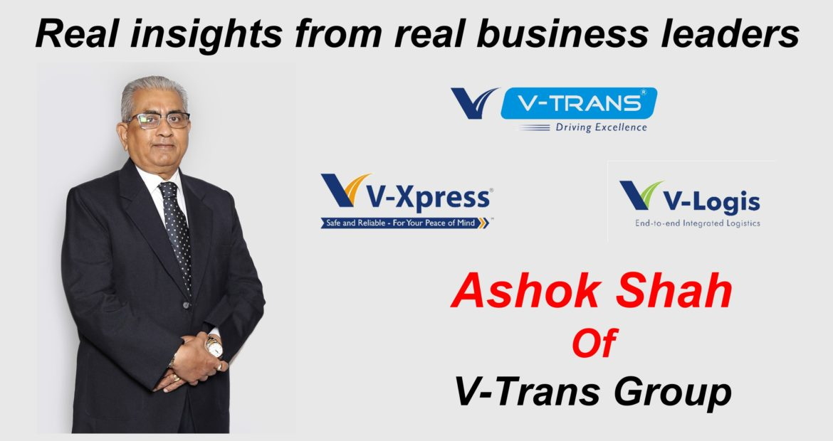 Business Leadership Advice From Ashok Shah of V-Trans Group (India)
